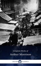 Delphi Complete Works of Arthur Morrison (Illustrated) (ebook)