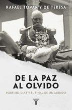 De la paz al olvido Porfirio Díaz y el final de un mundo