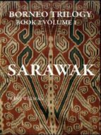 BORNEO TRILOGY SARAWAK: VOLUME 1