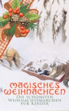 Magisches Weihnachten - Die schönsten Weihnachtsmärchen für Kinder (ebook)