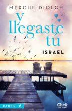 Y LLEGASTE TÚ 6. ISRAEL