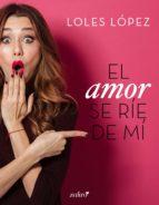 El amor se ríe de mí (ebook)