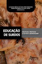 EDUCAÇÃO DE SURDOS: POLÍTICAS, PRÁTICAS E OUTRAS ABORDAGENS