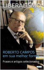 LIBERALISMO:  Roberto Campos em sua melhor forma (ebook)