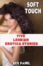 SOFT TOUCH: FIVE LESBIAN EROTICA STORIES