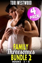 Family Threesomes Bundle 2 : Books 5 - 8 (Family Sex Erotica Taboo Erotica Incest Erotica Daddy Erotica Group Sex Erotica Bundle Erotica Collection Erotica) (ebook)