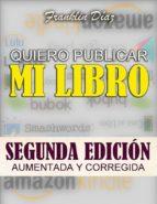 QUIERO PUBLICAR MI LIBRO: SEGUNDA EDICIÓN AUMENTADA Y CORREGIDA (ebook)