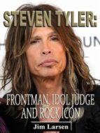 STEVEN TYLER: FRONTMAN, IDOL JUDGE AND ROCK ICON