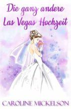 Die Ganz Andere Las Vegas Hochzeit (ebook)