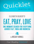 QUICKLET ON ELIZABETH GILBERT'S EAT, PRAY, LOVE (CLIFFNOTES-LIKE BOOK SUMMARY)