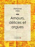 Amours, délices et orgues (ebook)
