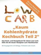 Kaum Kohlenhydrate Kochbuch Teil 2 - Low Carb Kochbuch (ebook)