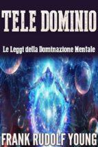 Tele Dominio - Le Leggi della Dominazione Mentale (ebook)