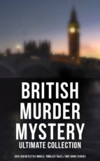British Murder Mystery: Ultimate Collection (Over 350 Detective Novels, Thriller Tales & True Crime Stories) (ebook)