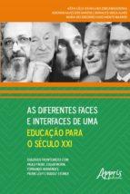 AS DIFERENTES FACES E INTERFACES DE UMA EDUCAÇÃO PARA O SÉCULO XXI: DIÁLOGOS FRONTEIRIÇOS COM PAULO FREIRE, EDGAR MORIN, FERNANDO HERNÁNDEZ, PIERRE LÉ