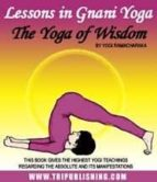 Lessons in Gnani Yoga: The Yoga of Wisdom (ebook)