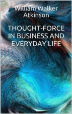Thought-Force in Business and Everyday Life (ebook)