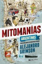Mitomanías argentinas: Cómo hablamos de nosotros mismos (ebook)