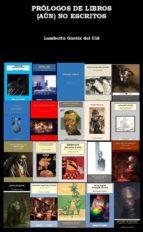 PRÓLOGOS DE LIBROS (AÚN) NO ESCRITOS (ebook)