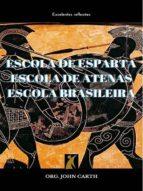 ESCOLA DE ESPARTA, ESCOLA DE ATENAS, ESCOLA BRASILEIRA