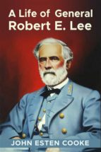 A Life of General Robert E. Lee