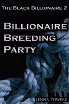 The Black Billionaire 2: Billionaire Breeding Party (Interracial Gangbang Breeding BDSM) (ebook)