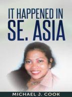 IT HAPPENED IN SE. ASIA