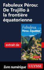 FABULEUX PÉROU: DE TRUJILLO À LA FRONTIÈRE ÉQUATORIENNE