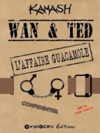 WAN & TED - L'AFFAIRE GUACAMOLE