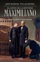 El juicio de la historia: Maximiliano (ebook)