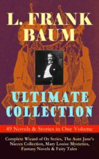 L. FRANK BAUM Ultimate Collection - 49 Novels & Stories in One Volume: Complete Wizard of Oz Series, The Aunt Jane's Nieces Collection, Mary Louise Mysteries, Fantasy Novels & Fairy Tales (ebook)