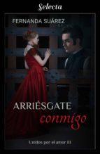 ARRIÉSGATE CONMIGO (UNIDOS POR EL AMOR 3)