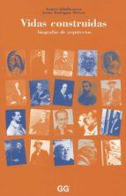 Vidas Construidas: Biografías de arquitectos