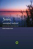 Jesús, novedad radical  A vino nuevo, odres nuevos: Marcos 2, 22 (ebook)