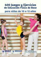 400 JUEGOS Y EJERCICIOS DE EDUCACIÓN FÍSICA DE BASE PARA NIÑOS DE 10 A 12 AÑOS