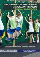 UNIDADES DIDÁCTICAS INTEGRADAS EN EDUCACIÓN FÍSICA (UDI). GUÍA PARA SU REALIZACIÓN (ebook)