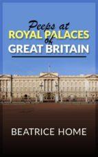 Peeps at Royal Palaces of Great Britain