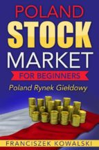 Poland Stock Market for Beginners Book: Polish Rynek Gie?dowy