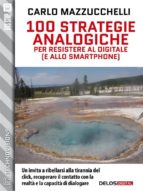 100 strategie analogiche per resistere al digitale (e allo smartphone)  (ebook)