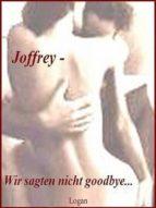 JOFFREY ? WIR SAGTEN NICHT GOODBYE?