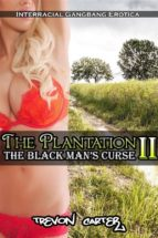 The Plantation 2: The Black Man's Curse (Interracial Black MMMM/White F Erotica) (ebook)