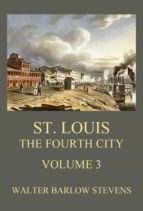 ST. LOUIS - THE FOURTH CITY, VOLUME 3