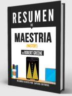 """Resumen De """"Maestría (Mastery) - De Robert Greene"""" (ebook)"""