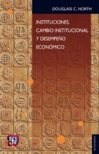 Instituciones, cambio institucional y desempeño económico