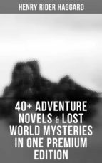 40+ Adventure Novels & Lost World Mysteries in One Premium Edition: King Solomon's Mines, The Wizard, The Treasure of the Lake, Ayesha, Child of Storm, She, Heart of the World, The Yellow God… (ebook)