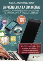 Emprender en la era digital. Guía práctica para elaborar tu plan de negocios e internacionalizarte a través del ecommerce
