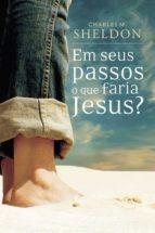 Em seus passos o que faria Jesus (ebook)