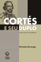 Cortés e seu duplo: pesquisa sobre uma mistificação (ebook)