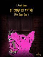 Il Cane Di Vetro  (ebook)