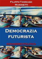 Democrazia futurista: dinamismo politico (ebook)